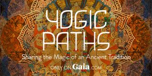 Gaia Announces Debut of Docu-series Yogic Paths Sharing the magic of an ancient tradition