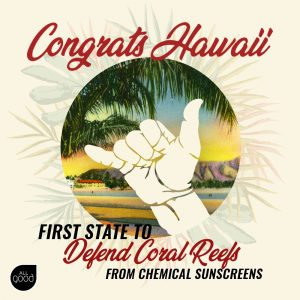 All Good Sends Aloha to Hawaii Governor for Signing Sunscreen Bill