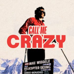 "Origin to Release ""Call Me Crazy"" Mike Wiegele Documentary on December 9"
